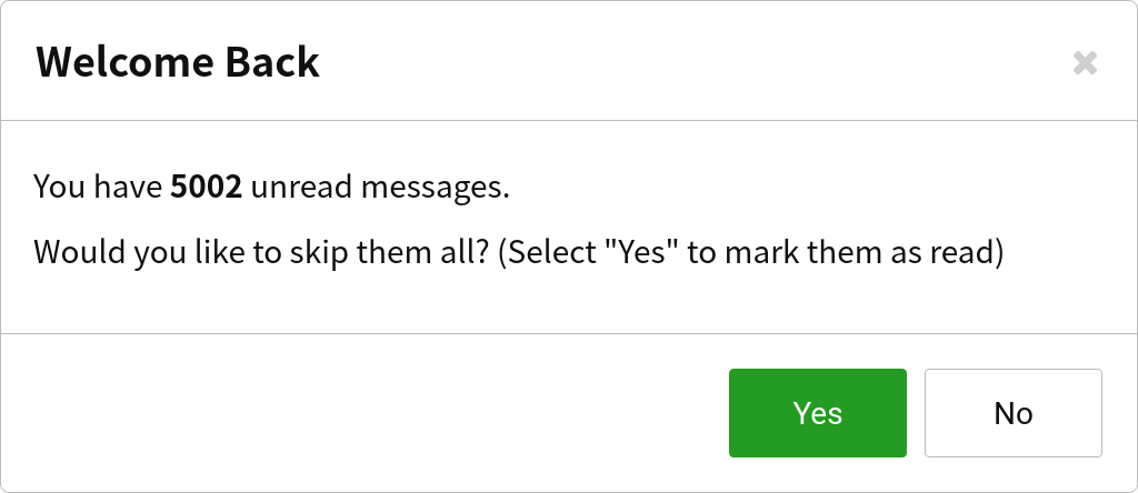"A pop-up with the title ""Welcome Back"" says ""You have 5002 unread messages. Would you like to skip them all? (Select 'Yes' to mark them as read)"". There are two buttons on the bottom: ""Yes"" and ""No""."